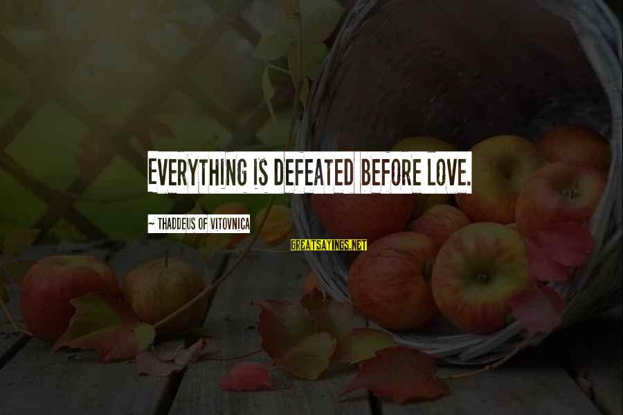 Thaddeus Sayings By Thaddeus Of Vitovnica: Everything is defeated before love.