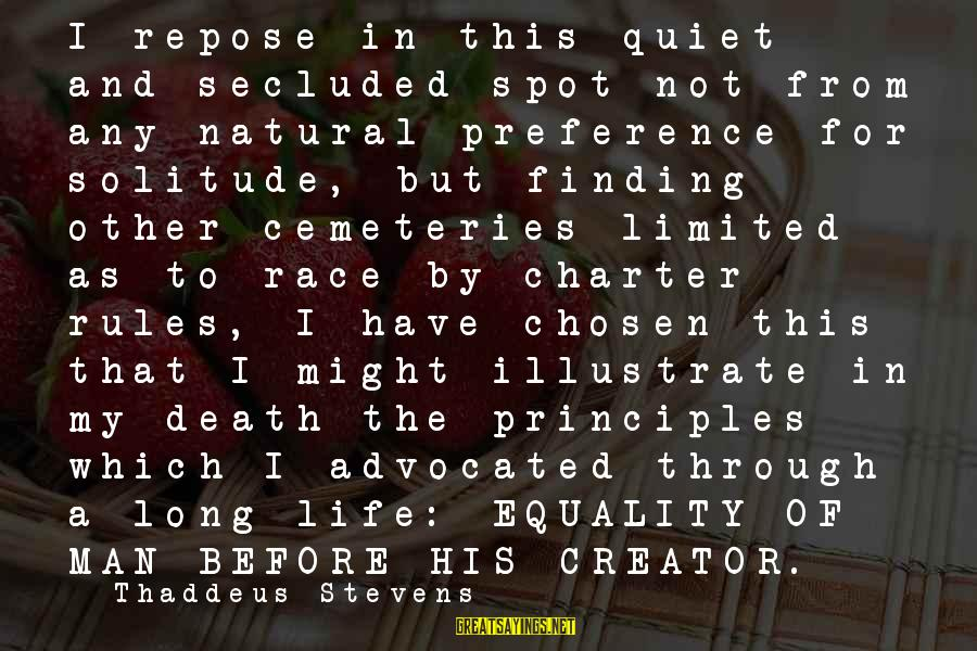 Thaddeus Sayings By Thaddeus Stevens: I repose in this quiet and secluded spot not from any natural preference for solitude,