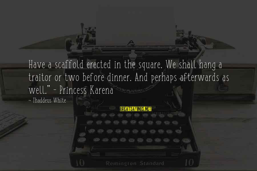 Thaddeus Sayings By Thaddeus White: Have a scaffold erected in the square. We shall hang a traitor or two before
