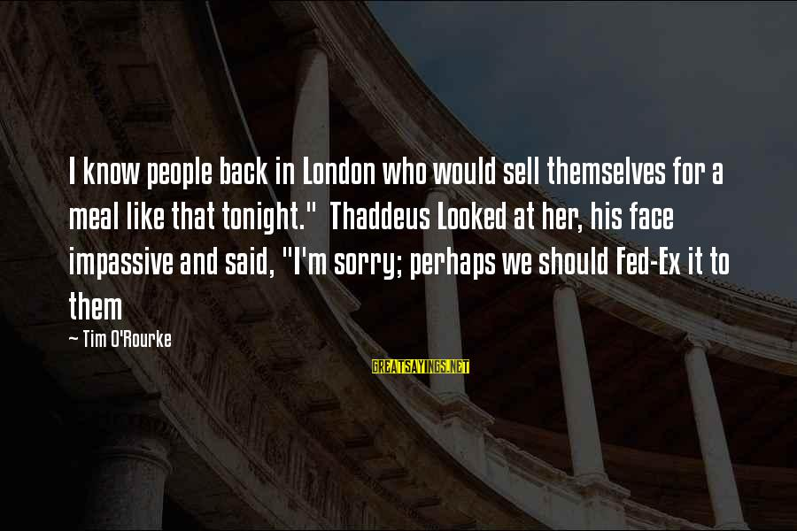 Thaddeus Sayings By Tim O'Rourke: I know people back in London who would sell themselves for a meal like that