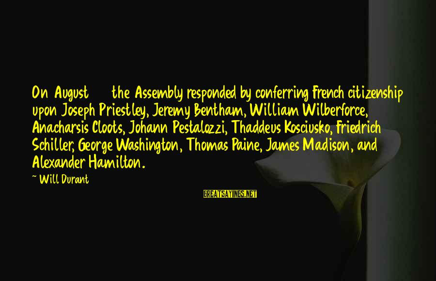 Thaddeus Sayings By Will Durant: On August 26 the Assembly responded by conferring French citizenship upon Joseph Priestley, Jeremy Bentham,