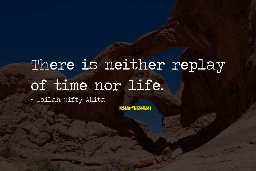 Thai Yoga Massage Sayings By Lailah Gifty Akita: There is neither replay of time nor life.