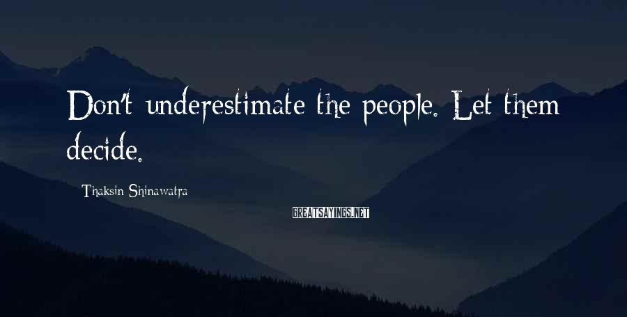 Thaksin Shinawatra Sayings: Don't underestimate the people. Let them decide.