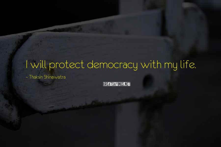 Thaksin Shinawatra Sayings: I will protect democracy with my life.