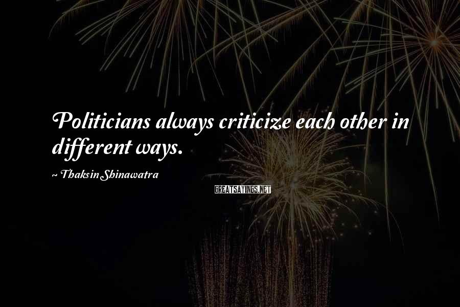 Thaksin Shinawatra Sayings: Politicians always criticize each other in different ways.