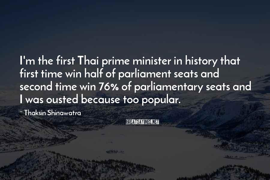 Thaksin Shinawatra Sayings: I'm the first Thai prime minister in history that first time win half of parliament