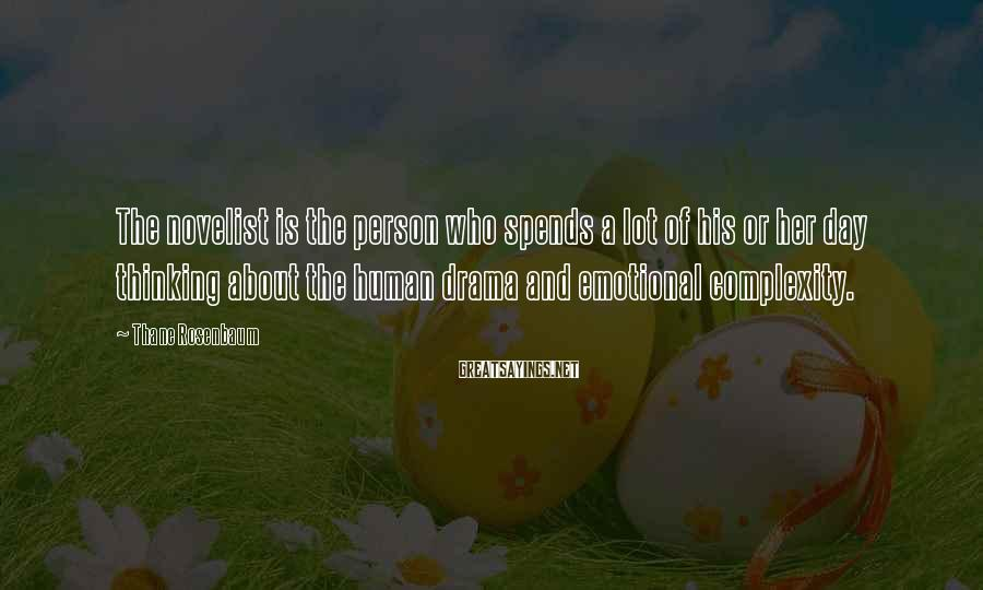 Thane Rosenbaum Sayings: The novelist is the person who spends a lot of his or her day thinking