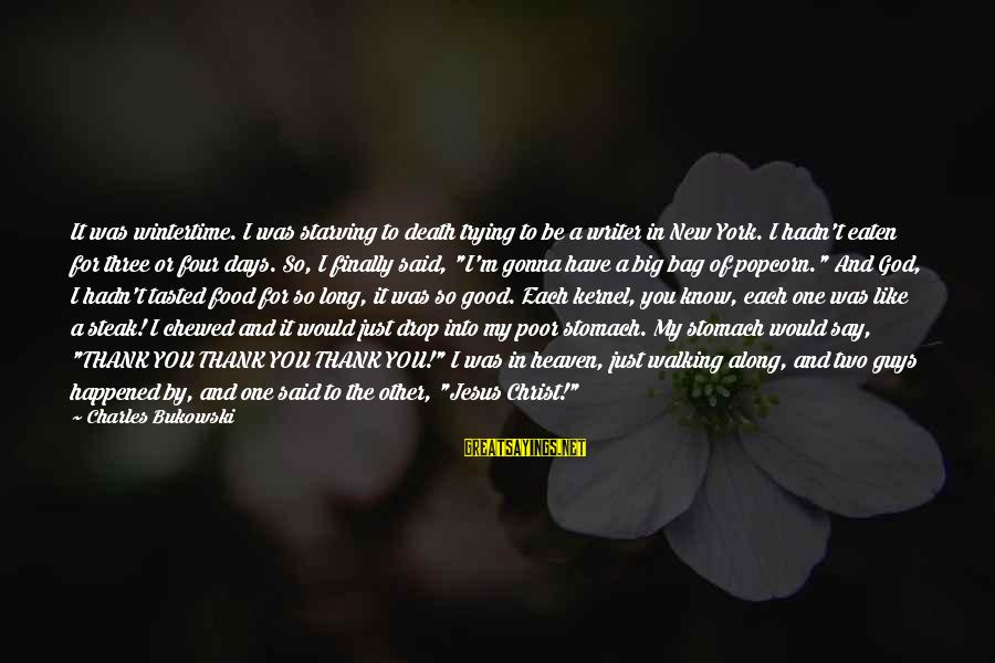 Thank God I Have You Sayings By Charles Bukowski: It was wintertime. I was starving to death trying to be a writer in New