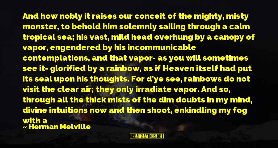 Thank God I Have You Sayings By Herman Melville: And how nobly it raises our conceit of the mighty, misty monster, to behold him