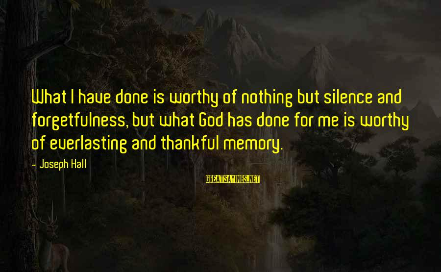 Thank God I Have You Sayings By Joseph Hall: What I have done is worthy of nothing but silence and forgetfulness, but what God