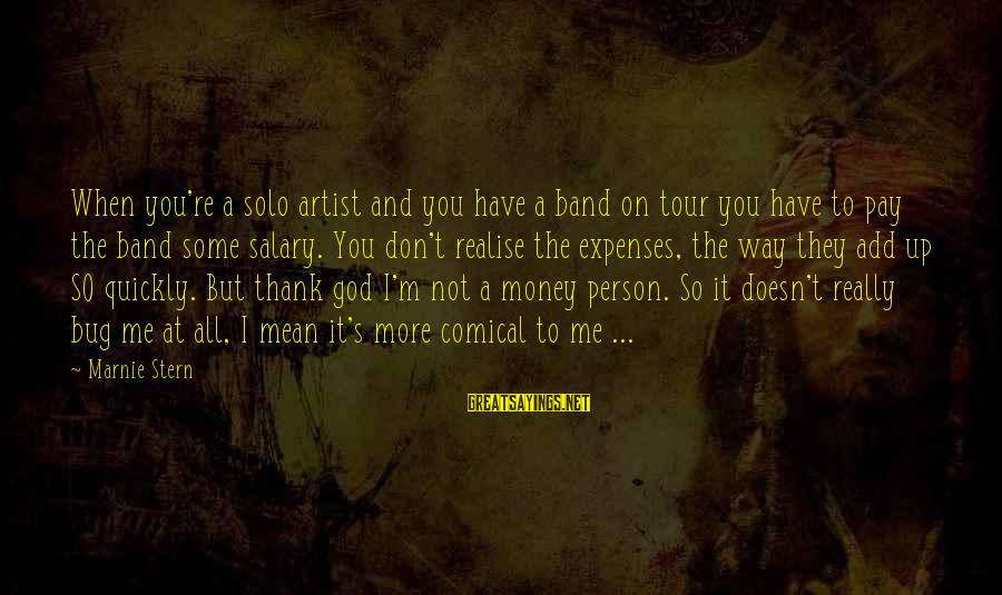 Thank God I Have You Sayings By Marnie Stern: When you're a solo artist and you have a band on tour you have to