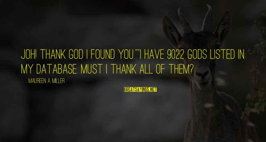 """Thank God I Have You Sayings By Maureen A. Miller: JOH! Thank God I found you.""""""""I have 9022 gods listed in my database. Must I"""