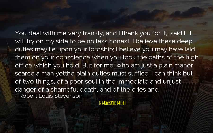 Thank God I Have You Sayings By Robert Louis Stevenson: You deal with me very frankly, and I thank you for it,' said I. 'I