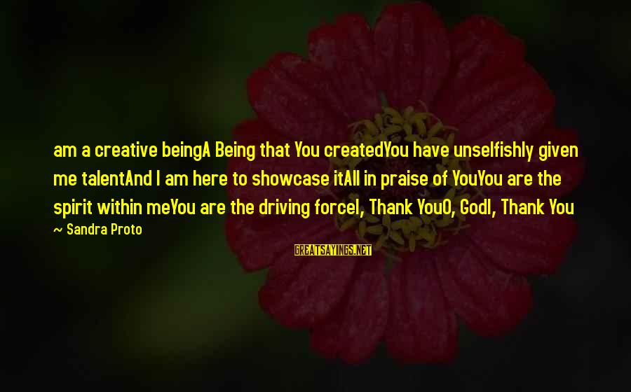Thank God I Have You Sayings By Sandra Proto: am a creative beingA Being that You createdYou have unselfishly given me talentAnd I am