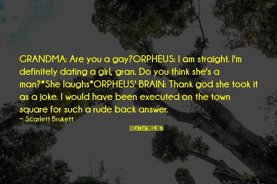 Thank God I Have You Sayings By Scarlett Brukett: GRANDMA: Are you a gay?ORPHEUS: I am straight. I'm definitely dating a girl, gran. Do