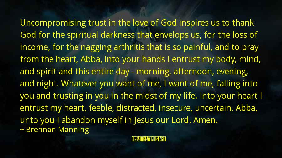Thank God You're In My Life Sayings By Brennan Manning: Uncompromising trust in the love of God inspires us to thank God for the spiritual