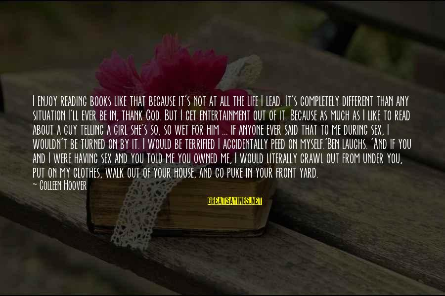 Thank God You're In My Life Sayings By Colleen Hoover: I enjoy reading books like that because it's not at all the life I lead.