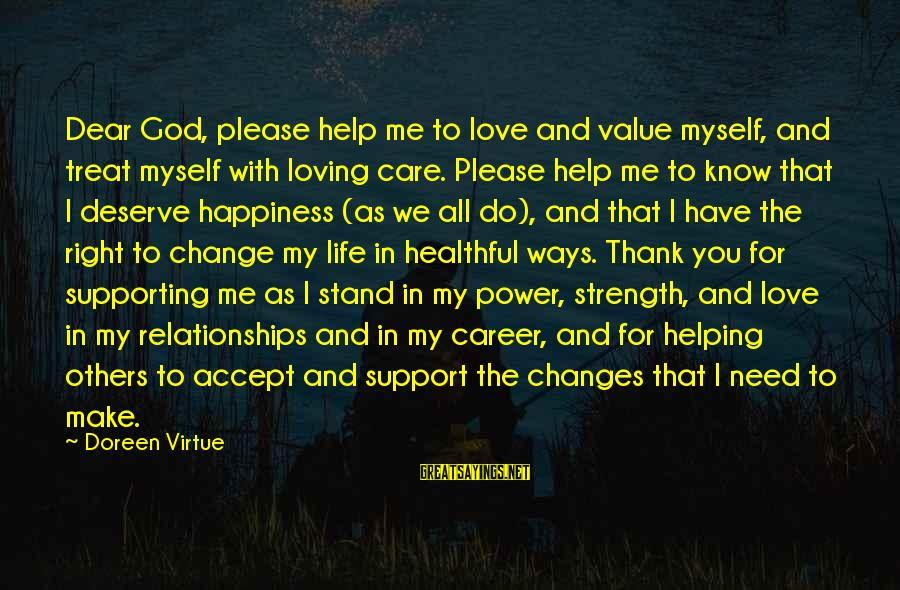 Thank God You're In My Life Sayings By Doreen Virtue: Dear God, please help me to love and value myself, and treat myself with loving