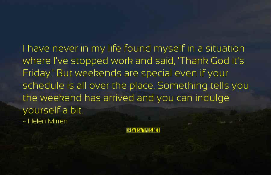 Thank God You're In My Life Sayings By Helen Mirren: I have never in my life found myself in a situation where I've stopped work