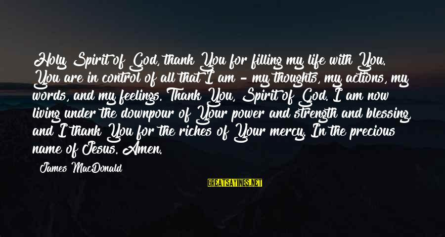 Thank God You're In My Life Sayings By James MacDonald: Holy Spirit of God, thank You for filling my life with You. You are in