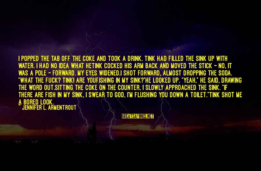 Thank God You're In My Life Sayings By Jennifer L. Armentrout: I popped the tab off the Coke and took a drink. Tink had filled the