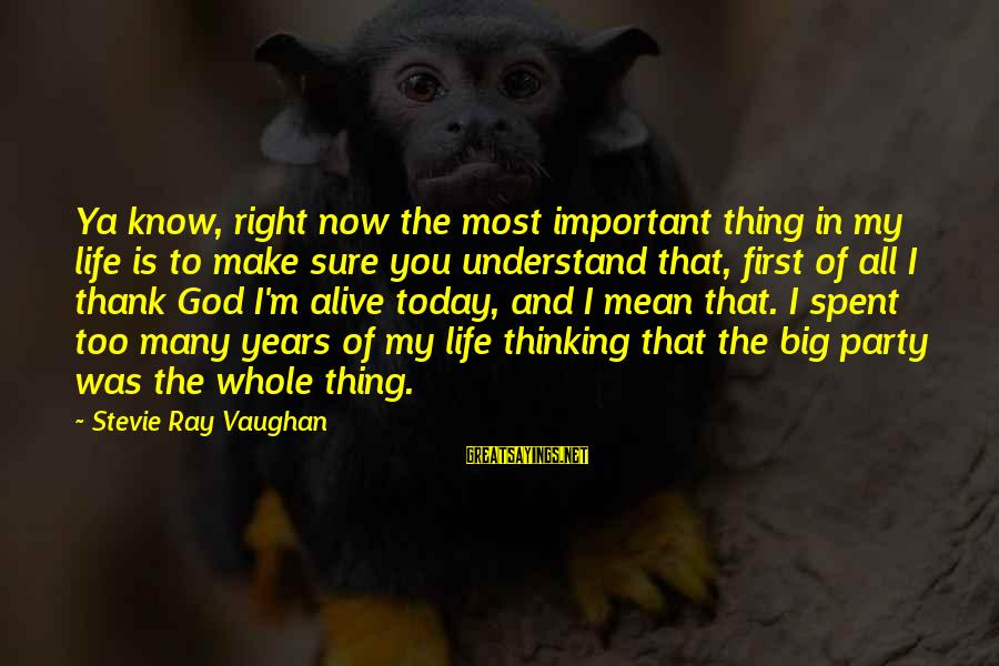 Thank God You're In My Life Sayings By Stevie Ray Vaughan: Ya know, right now the most important thing in my life is to make sure