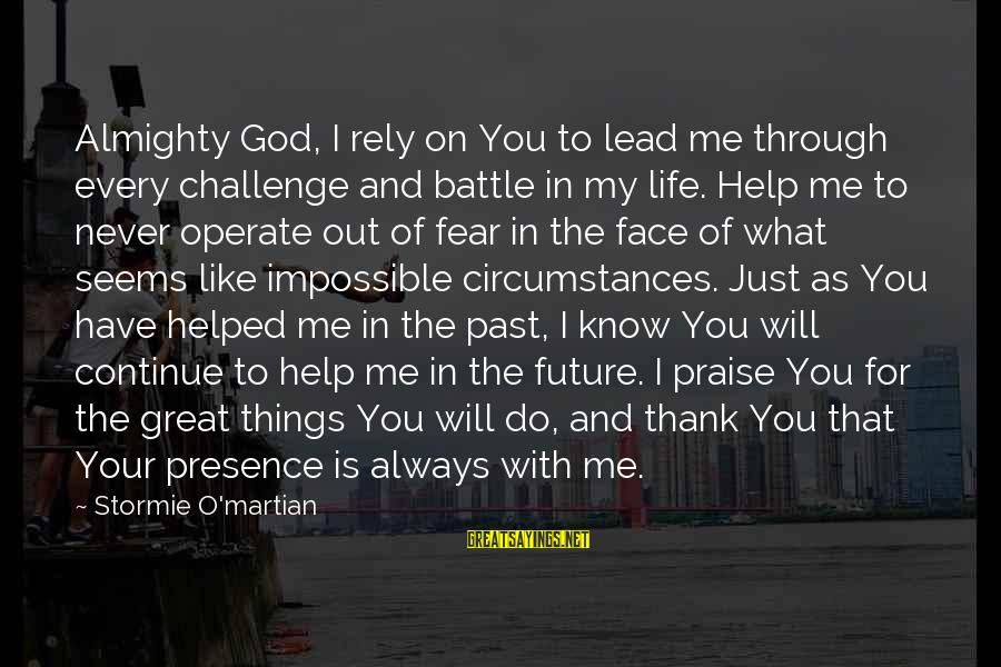 Thank God You're In My Life Sayings By Stormie O'martian: Almighty God, I rely on You to lead me through every challenge and battle in