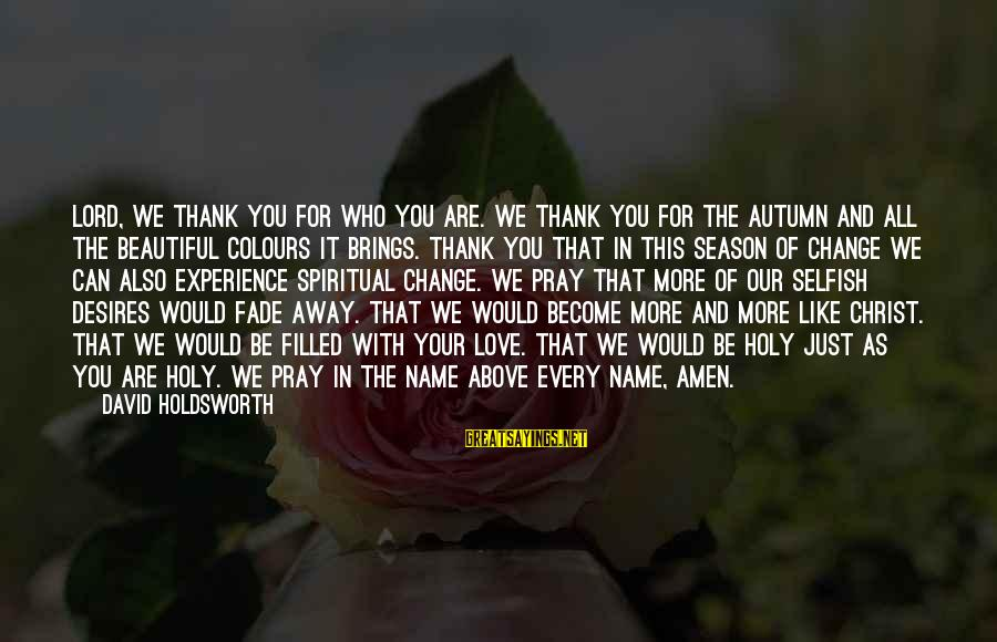 Thank You For All Your Love Sayings By David Holdsworth: Lord, we thank you for who you are. We thank you for the autumn and