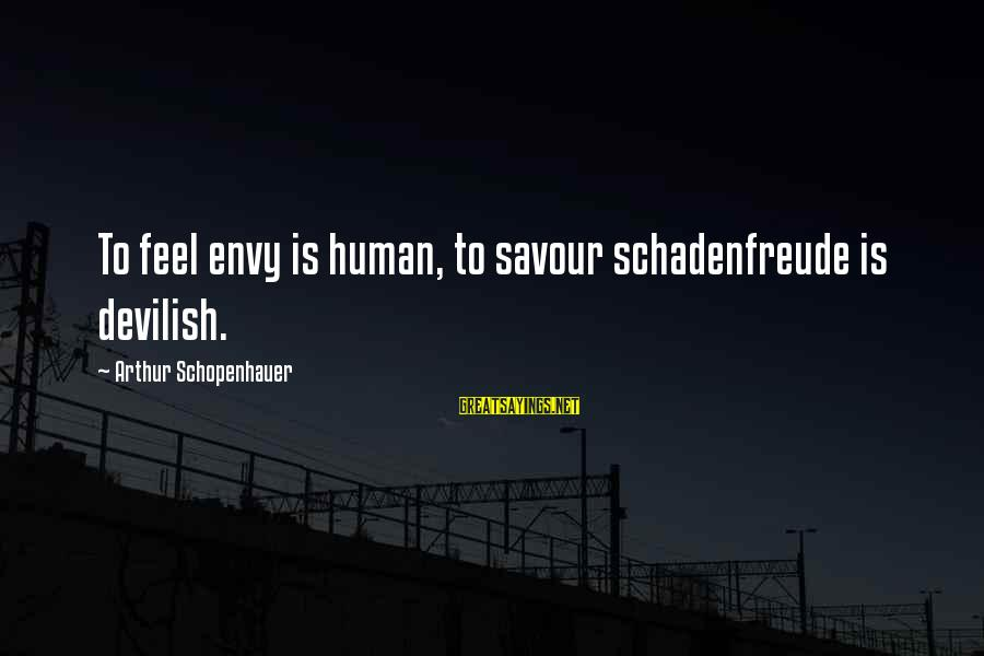 Thank You God For This Wonderful Day Sayings By Arthur Schopenhauer: To feel envy is human, to savour schadenfreude is devilish.