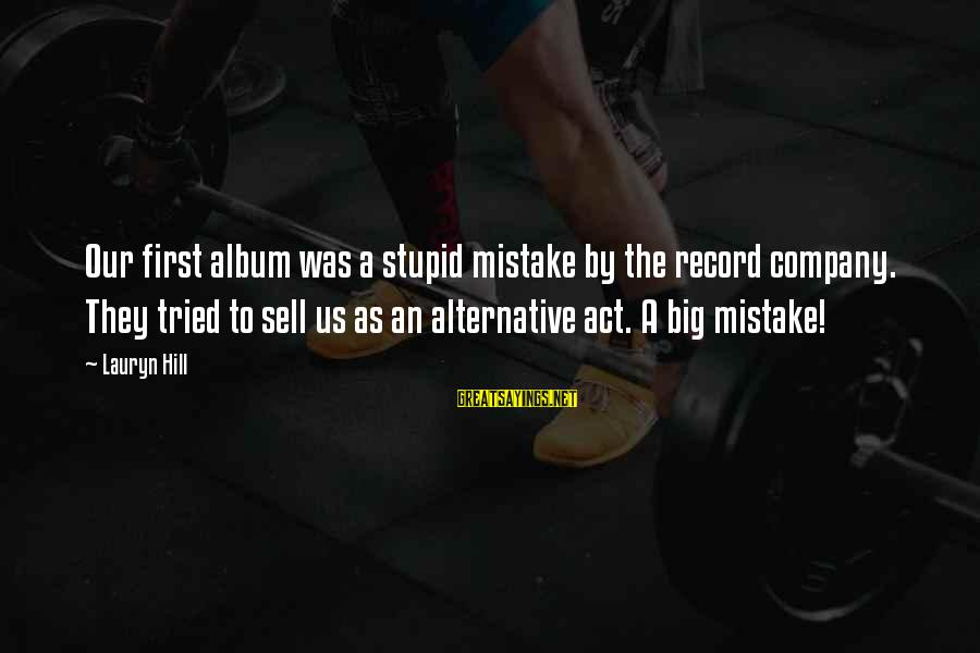Thank You God For This Wonderful Day Sayings By Lauryn Hill: Our first album was a stupid mistake by the record company. They tried to sell