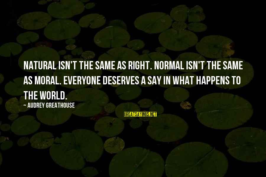 Thank You Lord For Another Morning Sayings By Audrey Greathouse: Natural isn't the same as right. Normal isn't the same as moral. Everyone deserves a
