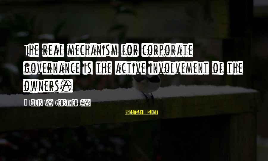 Thank You Lord For Another Morning Sayings By Louis V. Gerstner Jr.: The real mechanism for corporate governance is the active involvement of the owners.