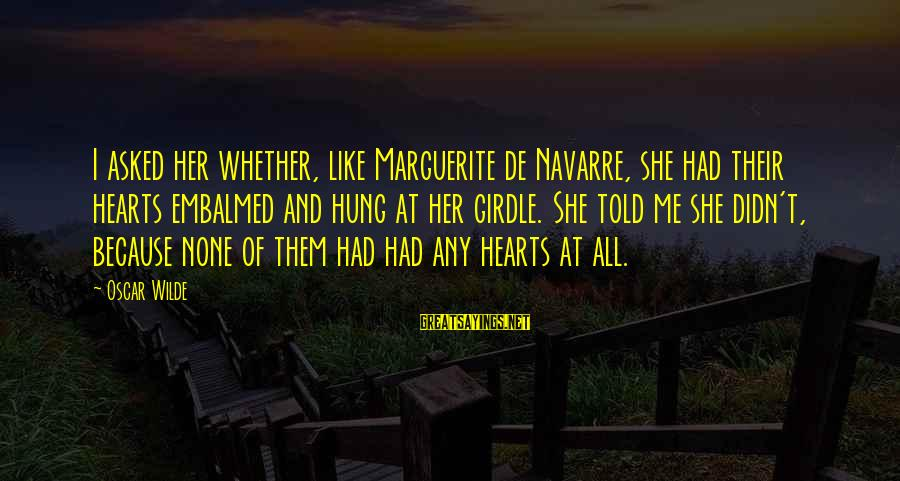 Thank You Lord For Another Morning Sayings By Oscar Wilde: I asked her whether, like Marguerite de Navarre, she had their hearts embalmed and hung
