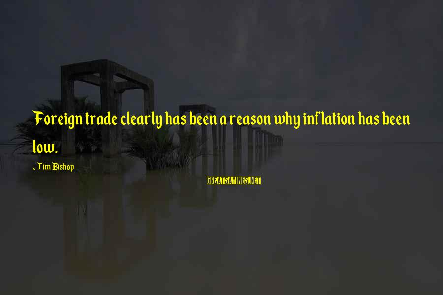 Thank You Lord For Another Morning Sayings By Tim Bishop: Foreign trade clearly has been a reason why inflation has been low.