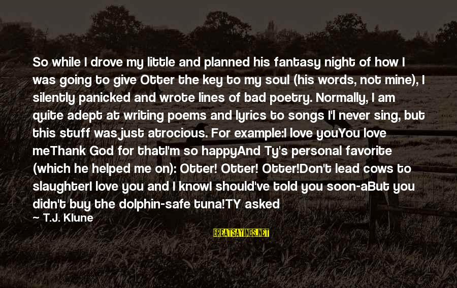 Thank You Poetry Sayings By T.J. Klune: So while I drove my little and planned his fantasy night of how I was