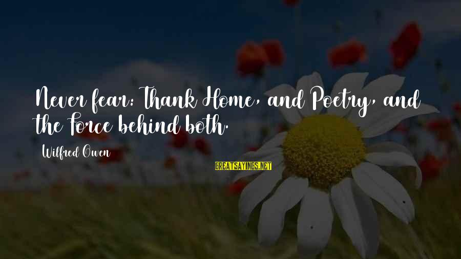 Thank You Poetry Sayings By Wilfred Owen: Never fear: Thank Home, and Poetry, and the Force behind both.