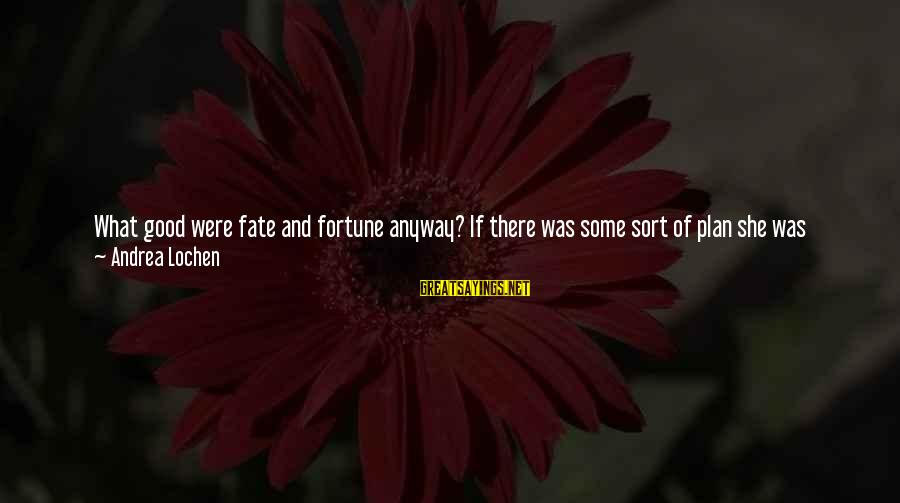 Thank You So Much God Sayings By Andrea Lochen: What good were fate and fortune anyway? If there was some sort of plan she