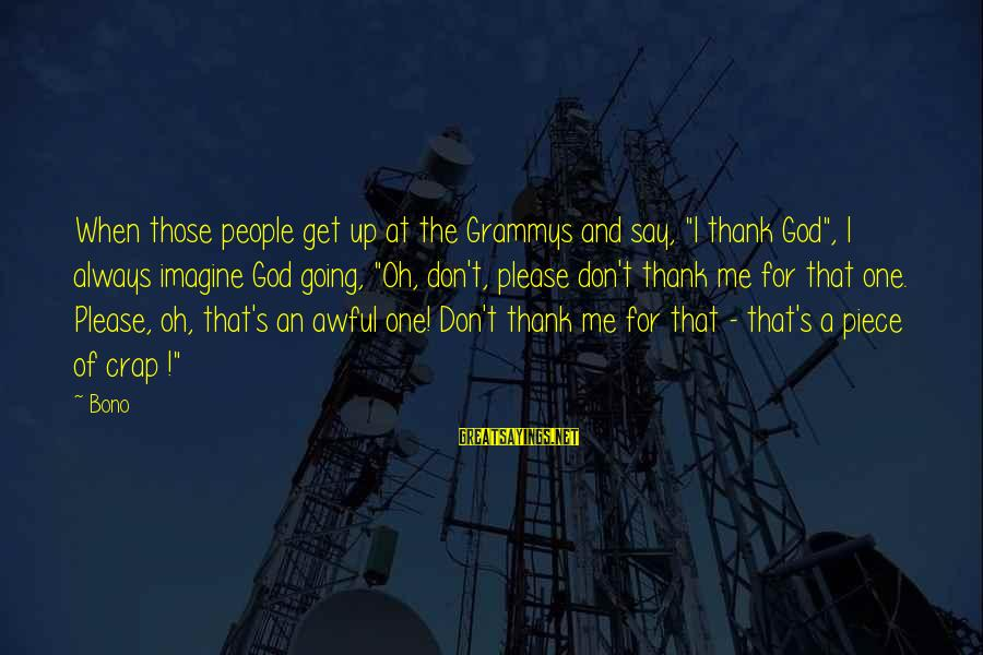 """Thank You So Much God Sayings By Bono: When those people get up at the Grammys and say, """"I thank God"""", I always"""