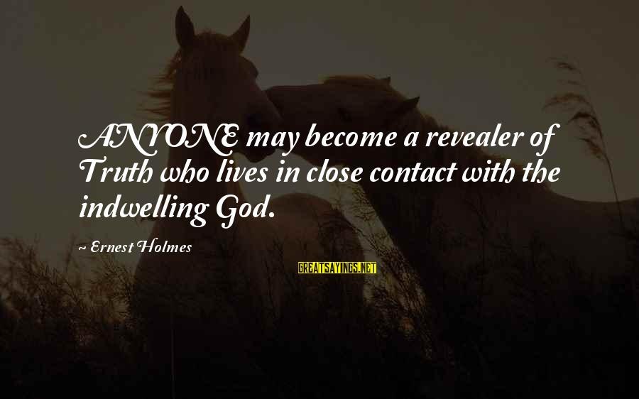 Thank You So Much God Sayings By Ernest Holmes: ANYONE may become a revealer of Truth who lives in close contact with the indwelling