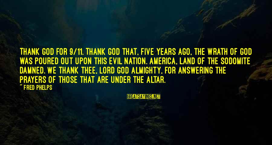 Thank You So Much God Sayings By Fred Phelps: Thank God for 9/11. Thank God that, five years ago, the wrath of God was