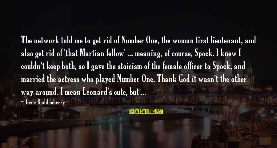 Thank You So Much God Sayings By Gene Roddenberry: The network told me to get rid of Number One, the woman first lieutenant, and