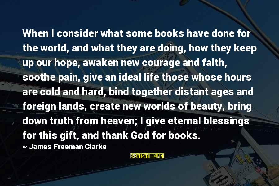 Thank You So Much God Sayings By James Freeman Clarke: When I consider what some books have done for the world, and what they are