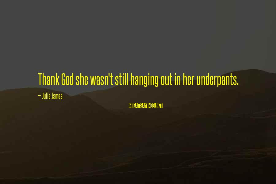 Thank You So Much God Sayings By Julie James: Thank God she wasn't still hanging out in her underpants.