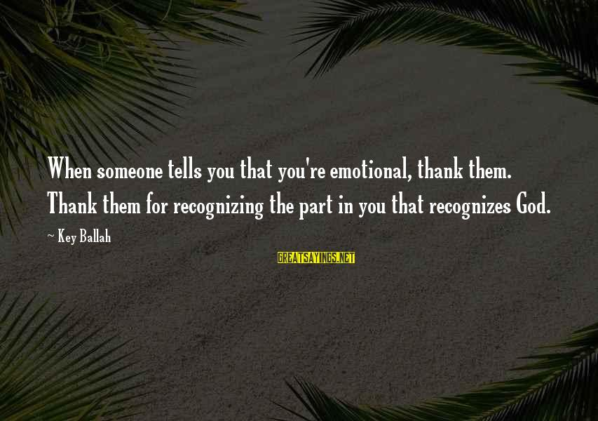 Thank You So Much God Sayings By Key Ballah: When someone tells you that you're emotional, thank them. Thank them for recognizing the part