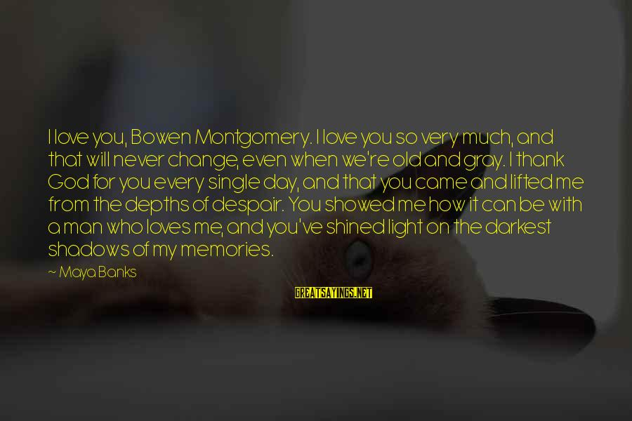 Thank You So Much God Sayings By Maya Banks: I love you, Bowen Montgomery. I love you so very much, and that will never