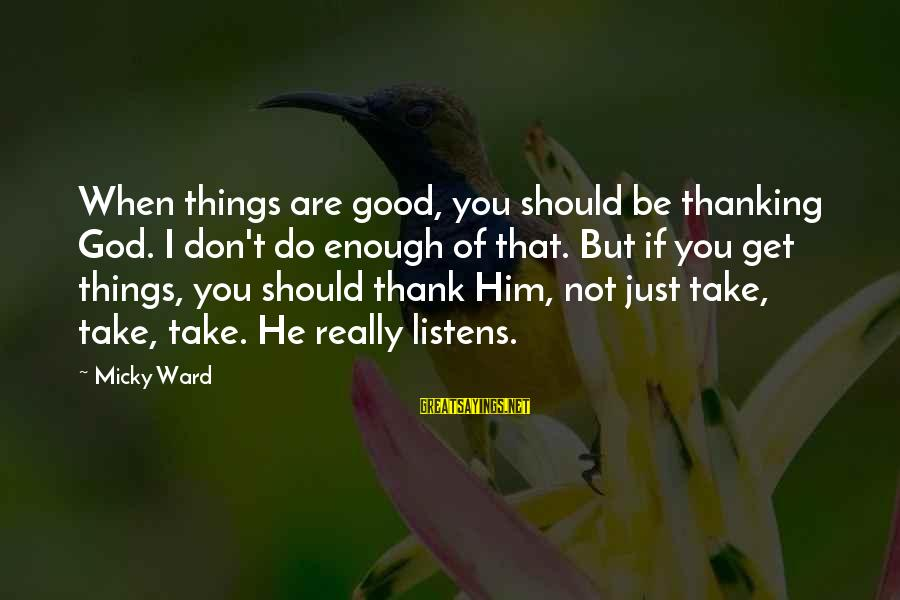 Thank You So Much God Sayings By Micky Ward: When things are good, you should be thanking God. I don't do enough of that.