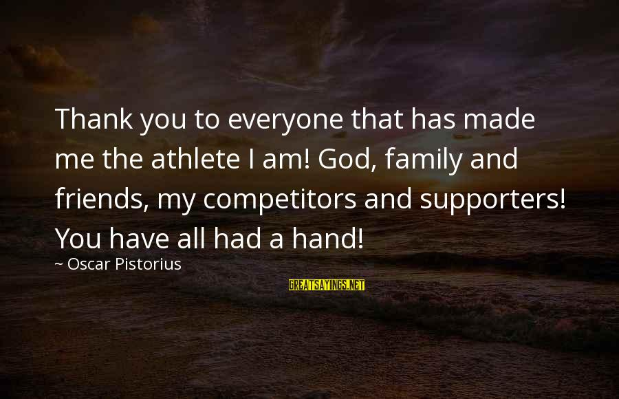 Thank You So Much God Sayings By Oscar Pistorius: Thank you to everyone that has made me the athlete I am! God, family and
