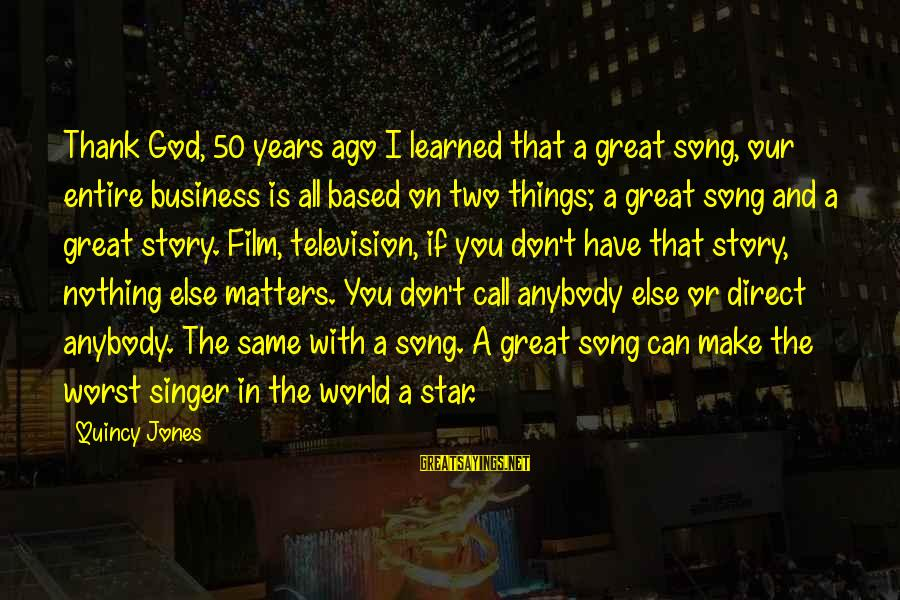 Thank You So Much God Sayings By Quincy Jones: Thank God, 50 years ago I learned that a great song, our entire business is