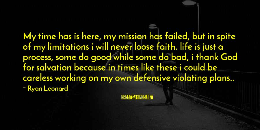 Thank You So Much God Sayings By Ryan Leonard: My time has is here, my mission has failed, but in spite of my limitations