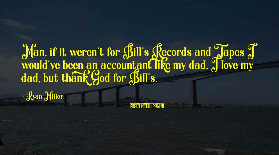 Thank You So Much God Sayings By Ryan Miller: Man, if it weren't for Bill's Records and Tapes I would've been an accountant like